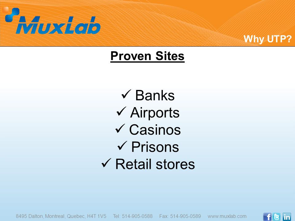 Banks Airports Casinos Prisons Retail stores Proven Sites Why UTP? 8495 Dalton, Montreal, Quebec, H4T 1V5 Tel: 514-905-0588 Fax: 514-905-0589 www.muxl
