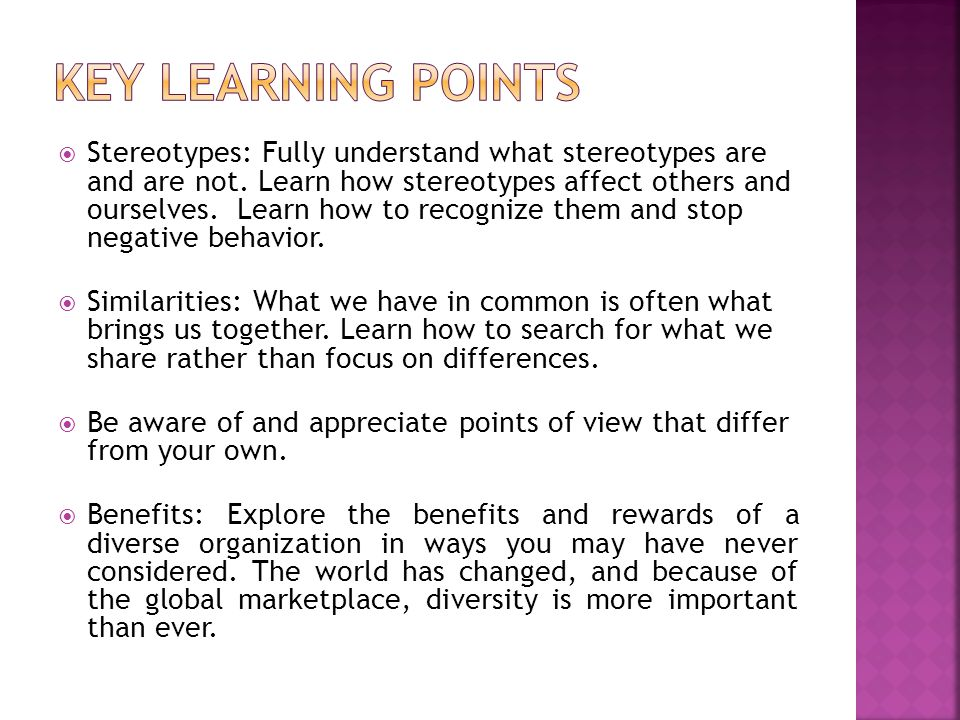 Stereotypes: Fully understand what stereotypes are and are not. Learn how stereotypes affect others and ourselves. Learn how to recognize them and sto