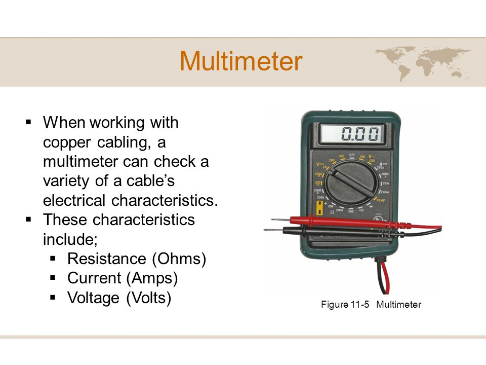 Multimeter When working with copper cabling, a multimeter can check a variety of a cables electrical characteristics. These characteristics include; R