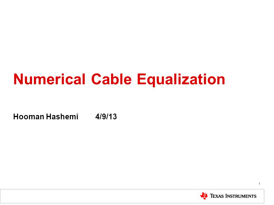 Numerical Cable Equalization Hooman Hashemi4/9/13 1