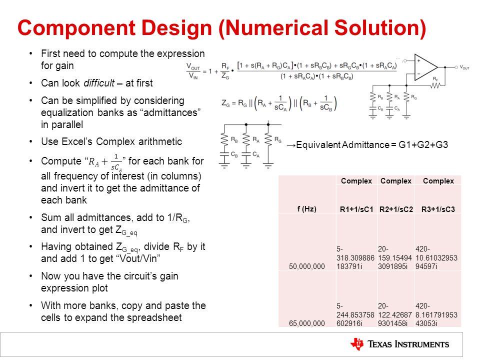 Component Design (Numerical Solution) f (Hz) Complex R1+1/sC1R2+1/sC2R3+1/sC3 50,000,000 5- 318.309886 183791i 20- 159.15494 3091895i 420- 10.61032953 94597i 65,000,000 5- 244.853758 602916i 20- 122.42687 9301458i 420- 8.161791953 43053i Equivalent Admittance = G1+G2+G3