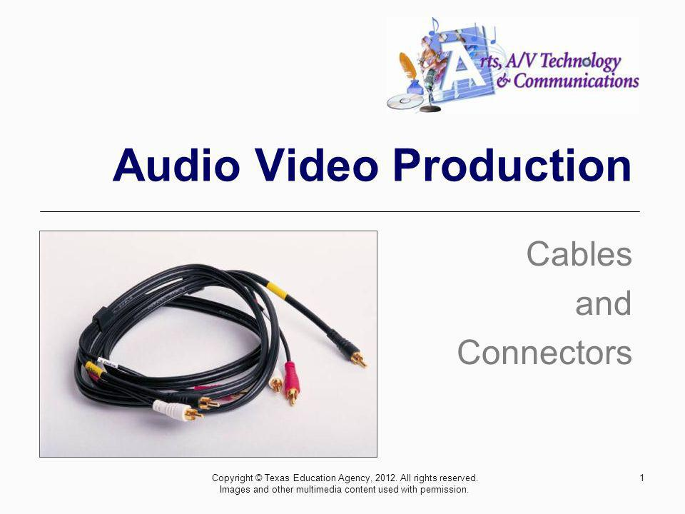 Fiber Optic Cables 12 Digital Video Cable 12Copyright © Texas Education Agency, 2012.