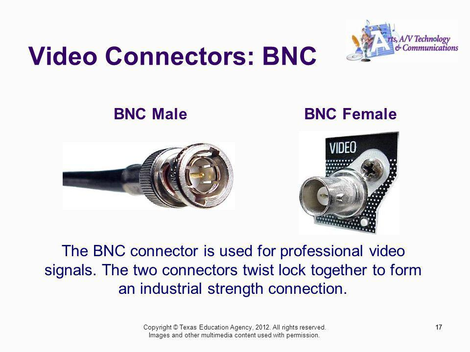 Video Connectors: BNC 17 BNC MaleBNC Female The BNC connector is used for professional video signals.
