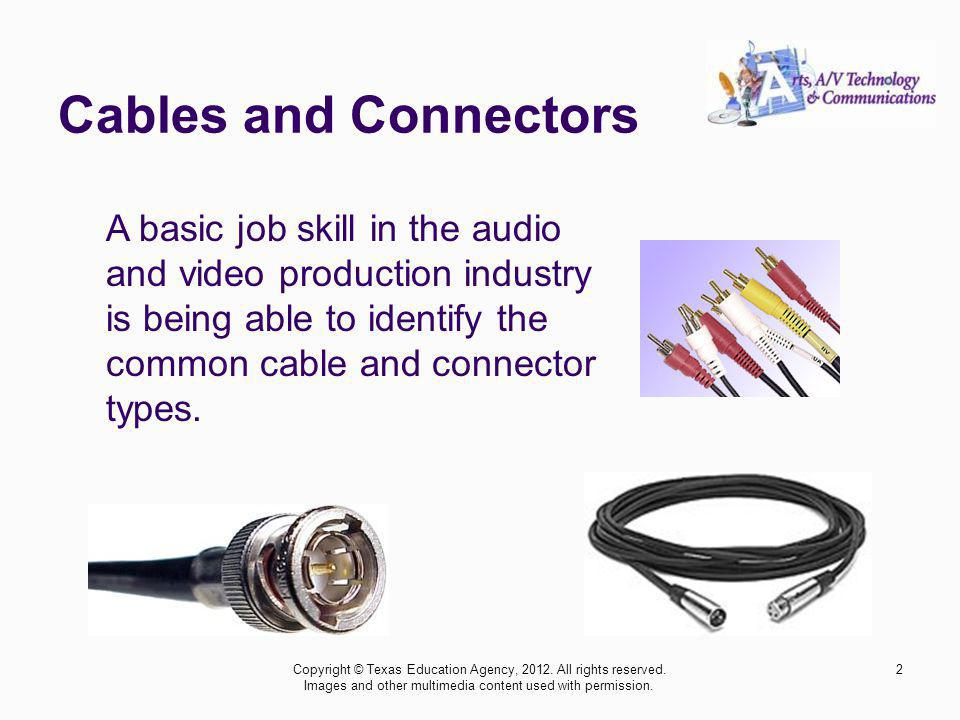 Cables and Connectors Copyright © Texas Education Agency, 2012.