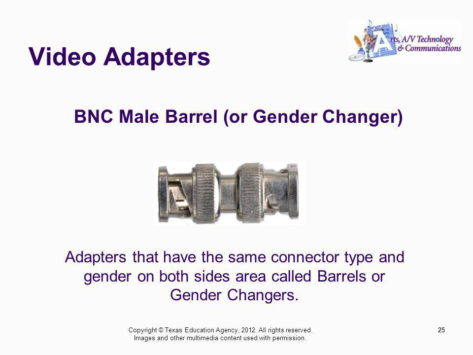 Video Adapters 25 BNC Male Barrel (or Gender Changer) Adapters that have the same connector type and gender on both sides area called Barrels or Gender Changers.
