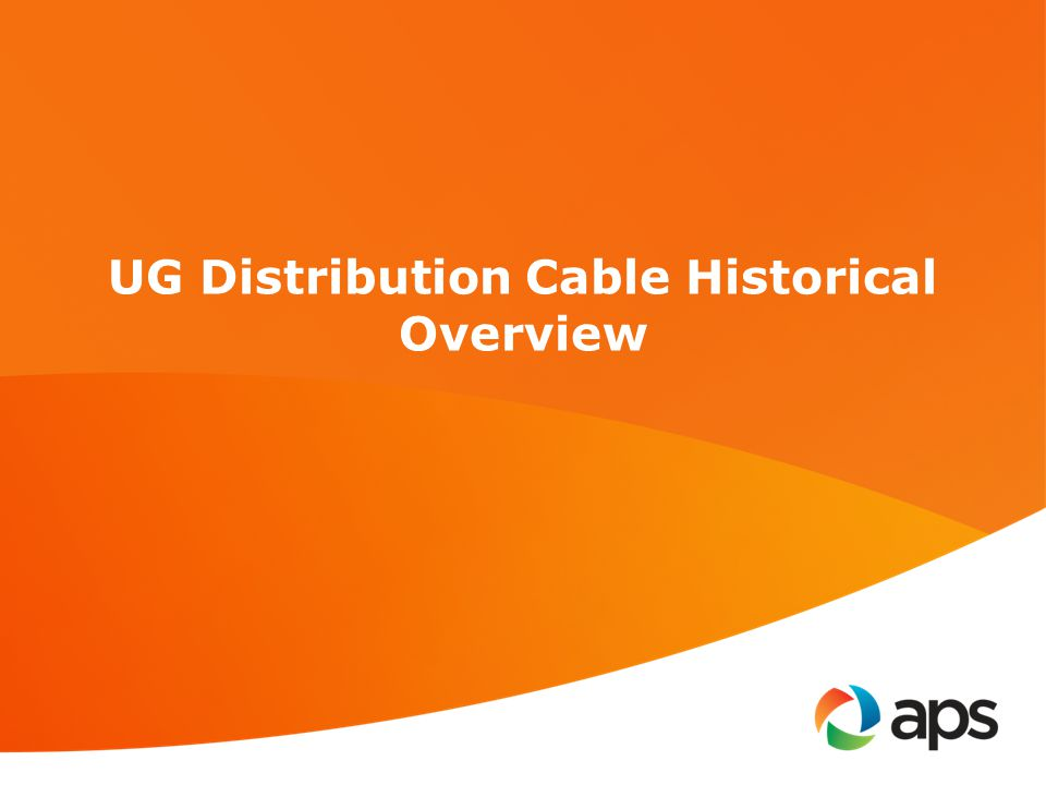 Background APS began installing direct buried underground primary distribution cable in the 1950s and continued until the mid 1980s.