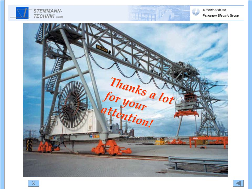 X Thanks a lot for your attention! A member of the Fandstan Electric Group