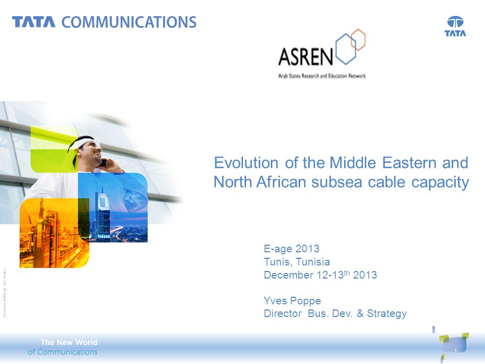 © 2010 Tata Communications Ltd., All Rights Reserved Evolution of the Middle Eastern and North African subsea cable capacity 1 E-age 2013 Tunis, Tunis