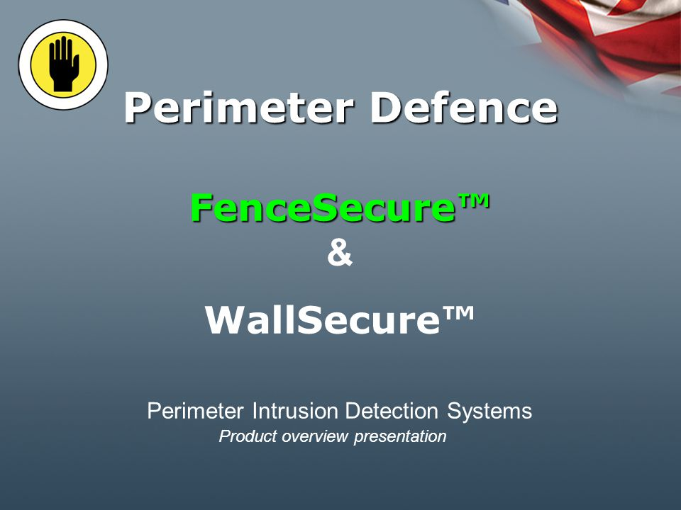 FenceSecure FenceSecure & WallSecure Perimeter Intrusion Detection Systems Perimeter Defence Product overview presentation