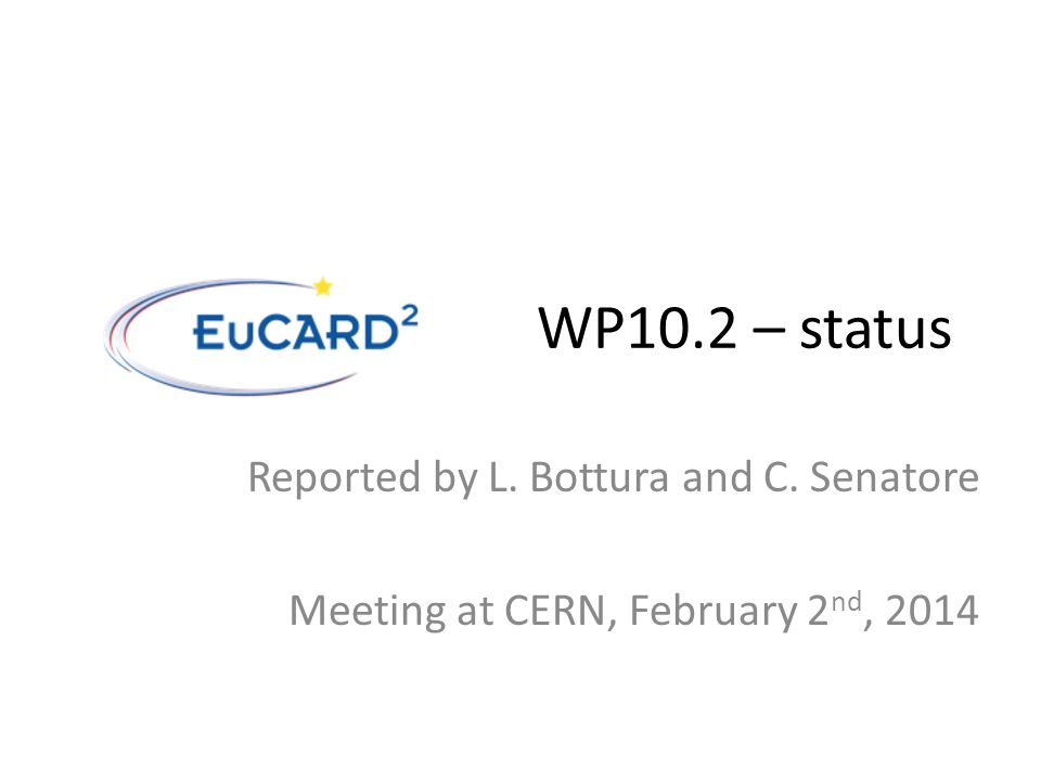 WP10.2 – status Reported by L. Bottura and C. Senatore Meeting at CERN, February 2 nd, 2014