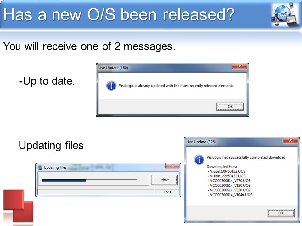 Has a new O/S been released? You will receive one of 2 messages. -Up to date. - Updating files