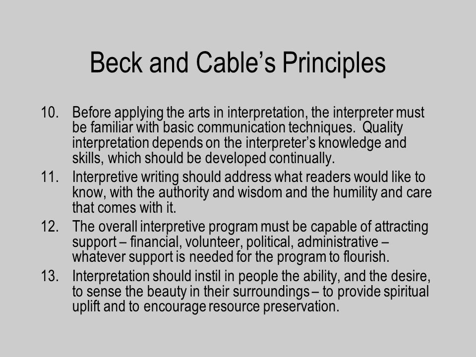 Beck and Cables Principles 10.Before applying the arts in interpretation, the interpreter must be familiar with basic communication techniques.