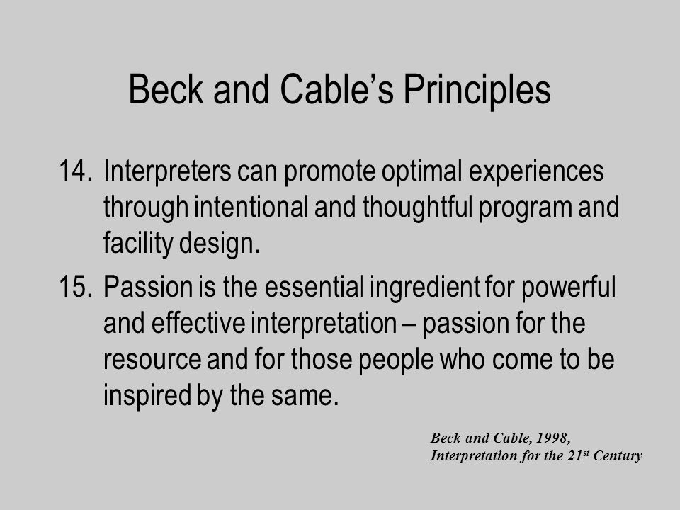 Beck and Cables Principles 14.Interpreters can promote optimal experiences through intentional and thoughtful program and facility design.