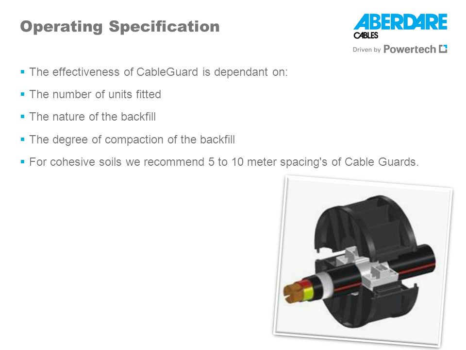 Operating Specification The effectiveness of CableGuard is dependant on: The number of units fitted The nature of the backfill The degree of compactio