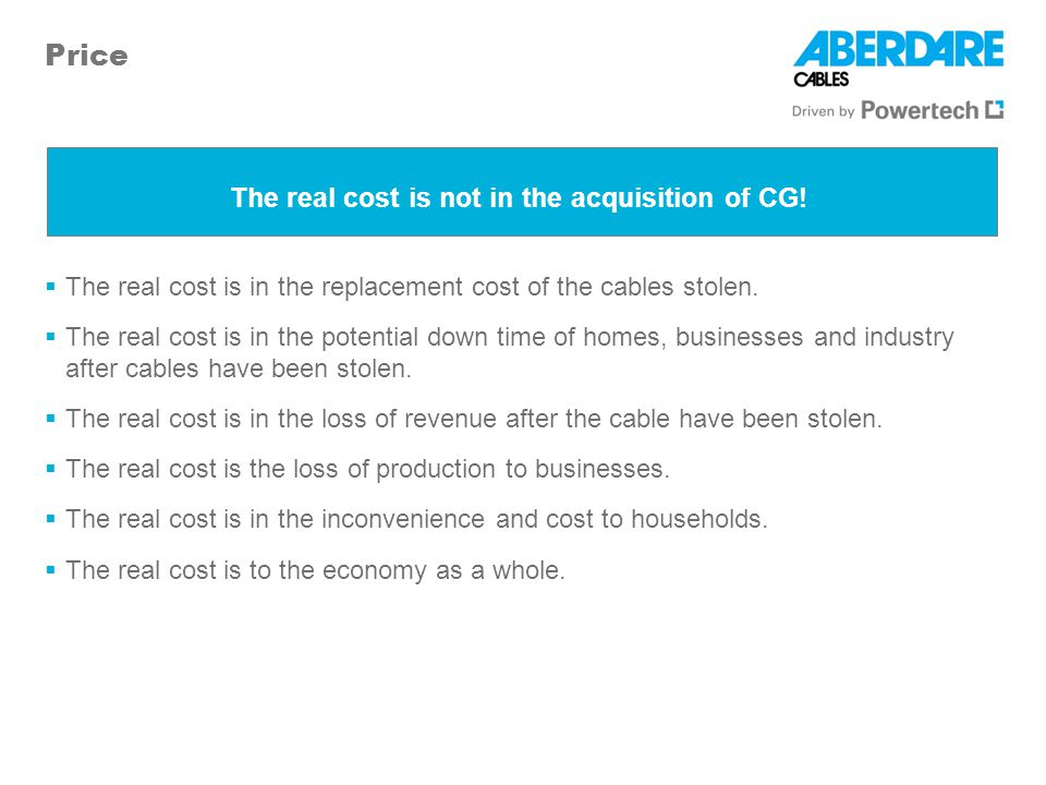 Price The real cost is in the replacement cost of the cables stolen. The real cost is in the potential down time of homes, businesses and industry aft