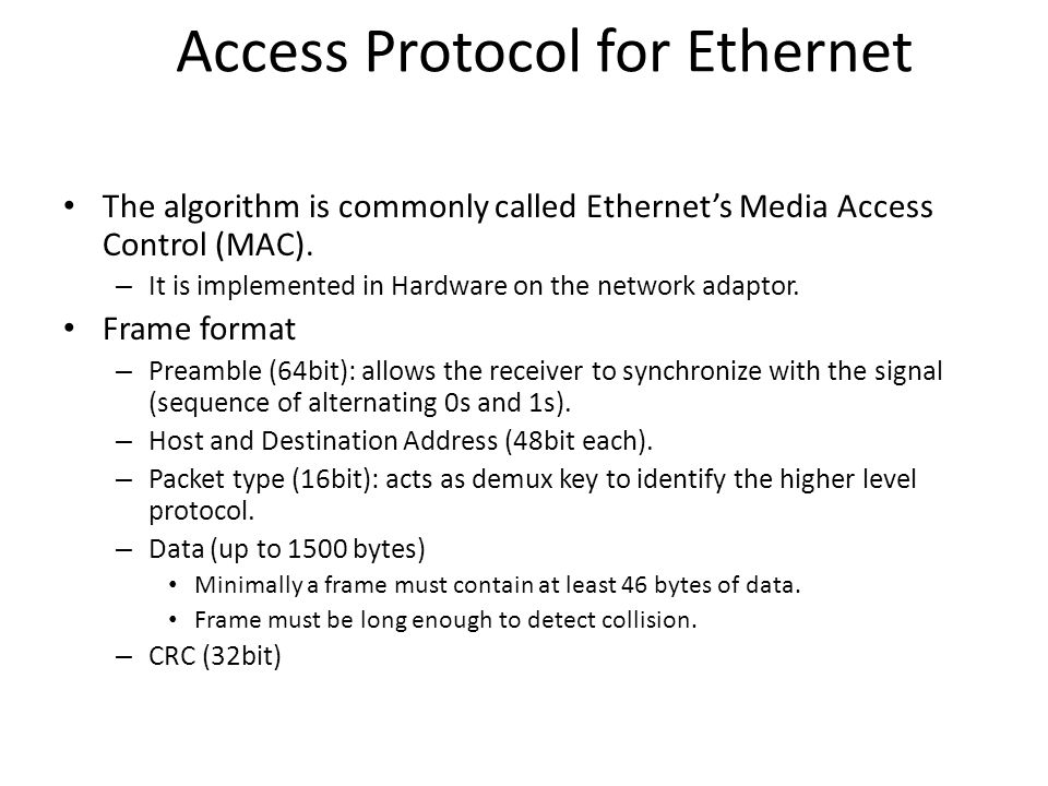 Access Protocol for Ethernet The algorithm is commonly called Ethernets Media Access Control (MAC). – It is implemented in Hardware on the network ada