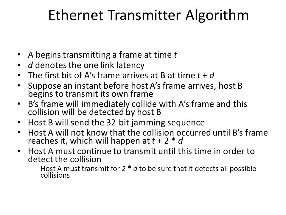 Ethernet Transmitter Algorithm A begins transmitting a frame at time t d denotes the one link latency The first bit of As frame arrives at B at time t