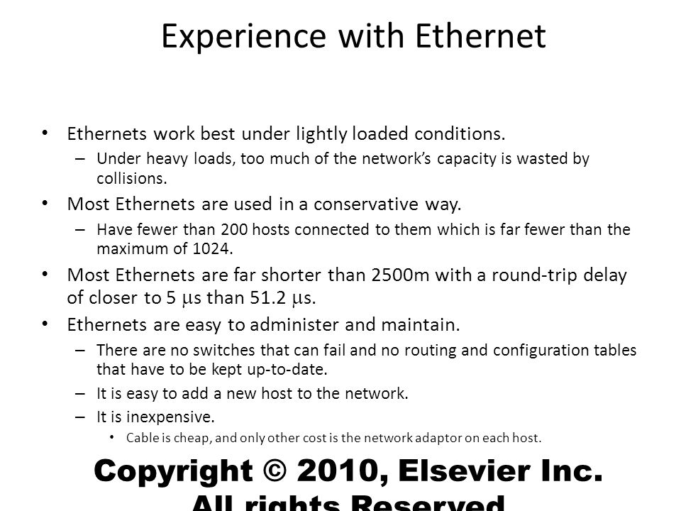 Copyright © 2010, Elsevier Inc. All rights Reserved Experience with Ethernet Ethernets work best under lightly loaded conditions. – Under heavy loads,