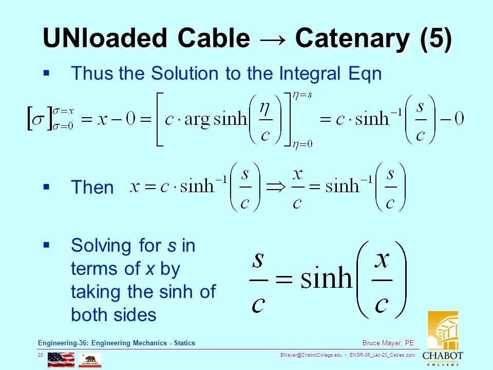 BMayer@ChabotCollege.edu ENGR-36_Lec-20_Cables.pptx 28 Bruce Mayer, PE Engineering-36: Engineering Mechanics - Statics UNloaded Cable Catenary (5) Thu