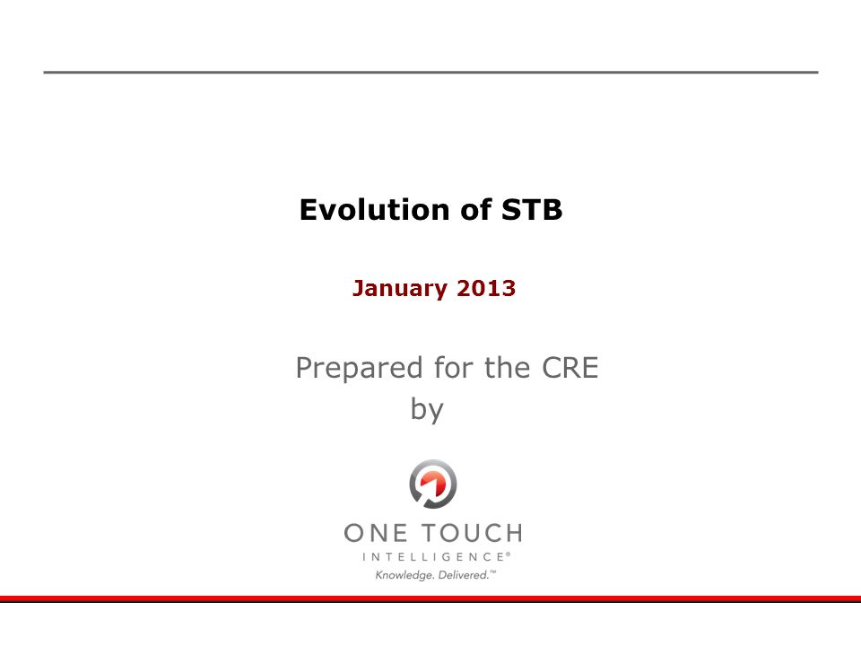 January 2013 Prepared for the CRE by Evolution of STB