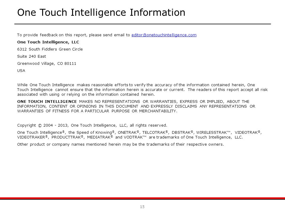 To provide feedback on this report, please send email to editor@onetouchintelligence.comeditor@onetouchintelligence.com One Touch Intelligence, LLC 63