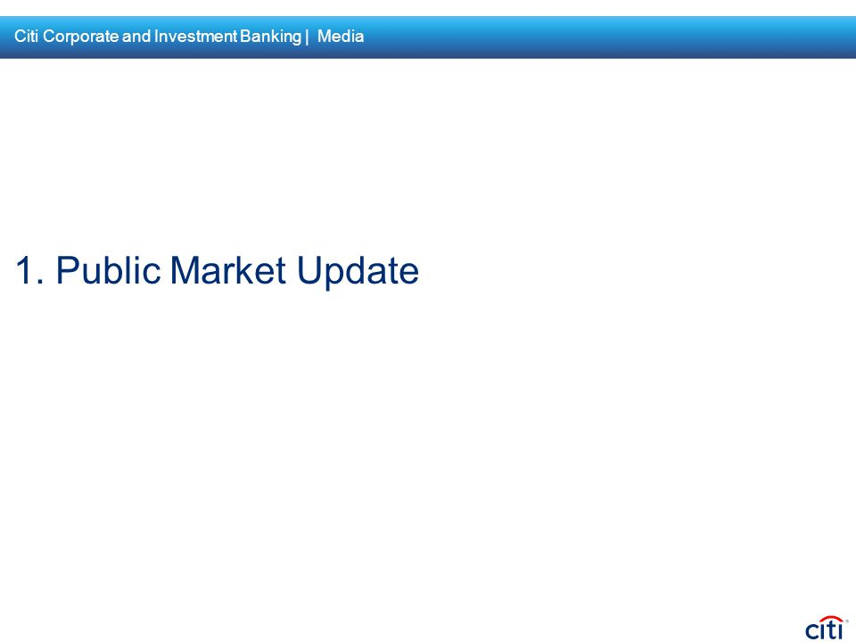1. Public Market Update Citi Corporate and Investment Banking | Media