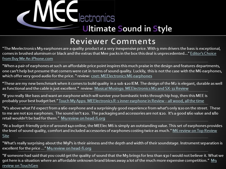 The Meelectronics M9 earphones are a quality product at a very inexpensive price.