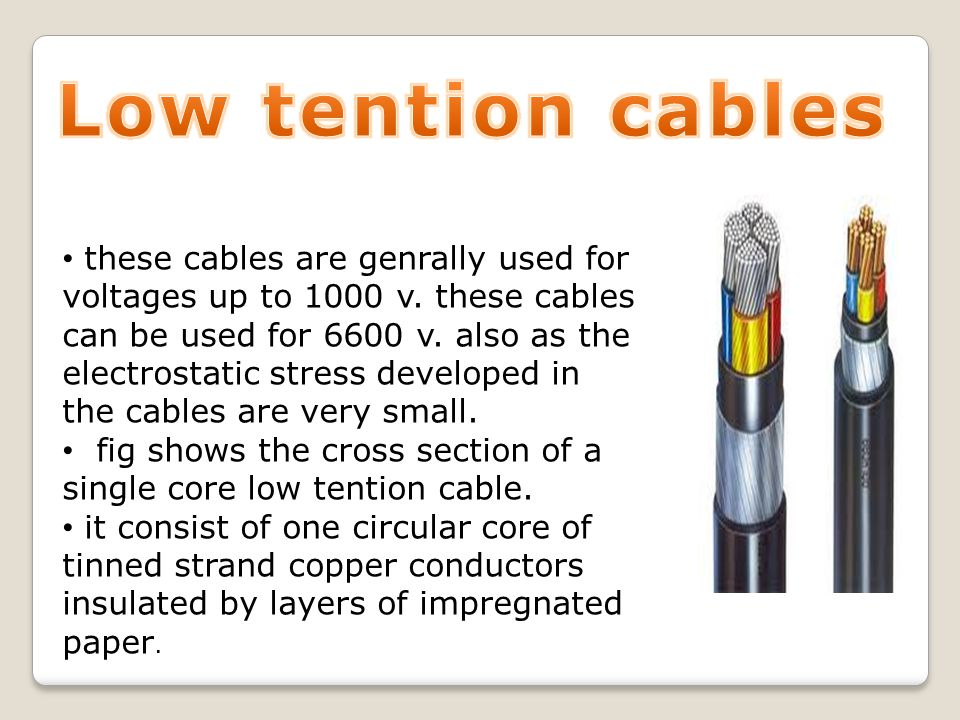 these cables are genrally used for voltages up to 1000 v.