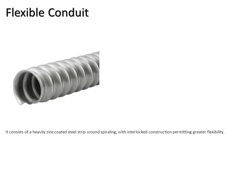 Flexible Conduit It consists of a heavily zinc coated steel strip wound spiraling, with interlocked construction permitting greater flexibility.