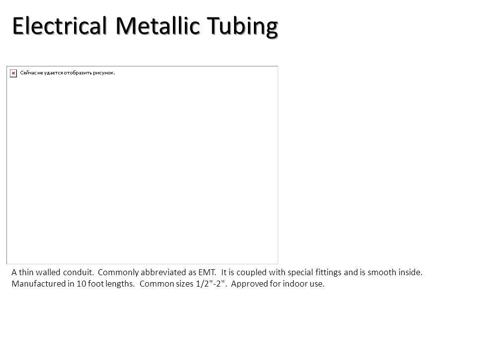 Electrical Metallic Tubing A thin walled conduit.Commonly abbreviated as EMT.