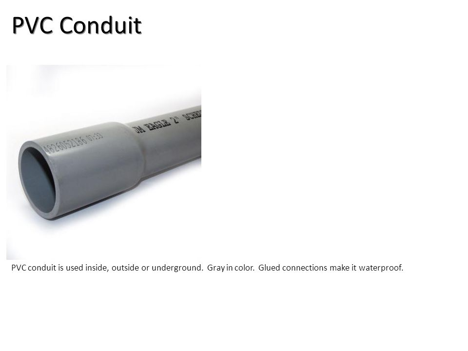 PVC Conduit PVC conduit is used inside, outside or underground.