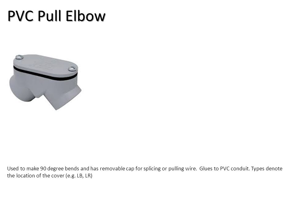 PVC Pull Elbow Used to make 90 degree bends and has removable cap for splicing or pulling wire.