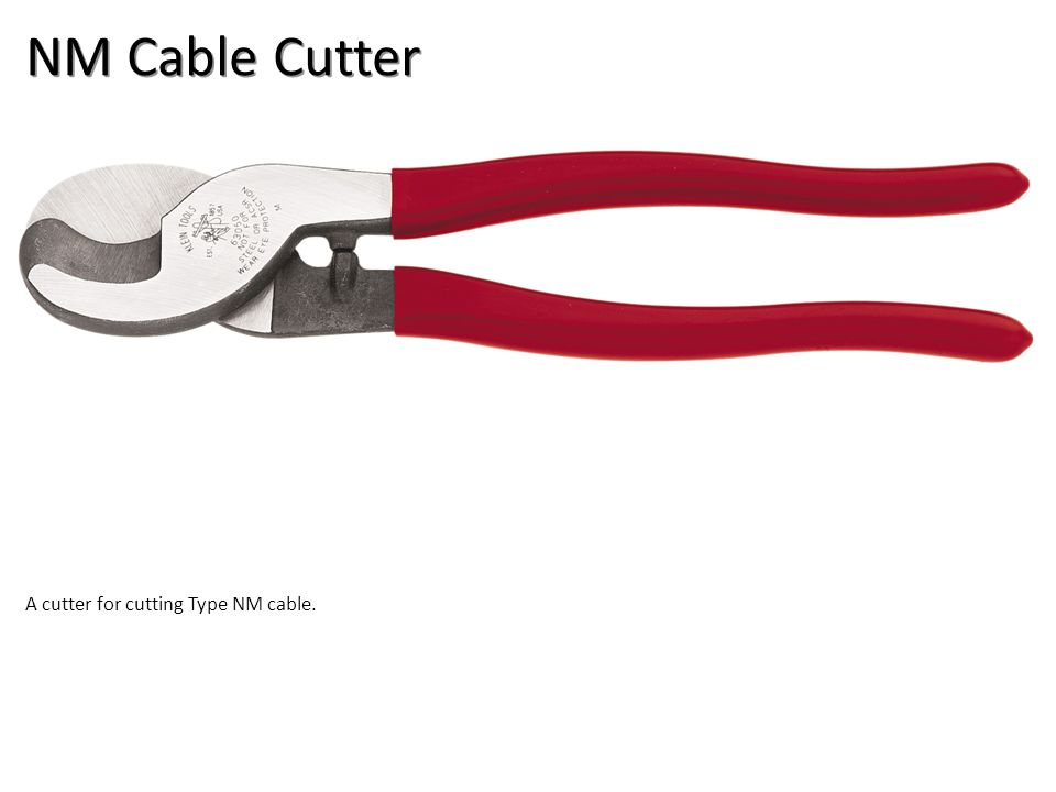 NM Cable Cutter A cutter for cutting Type NM cable.