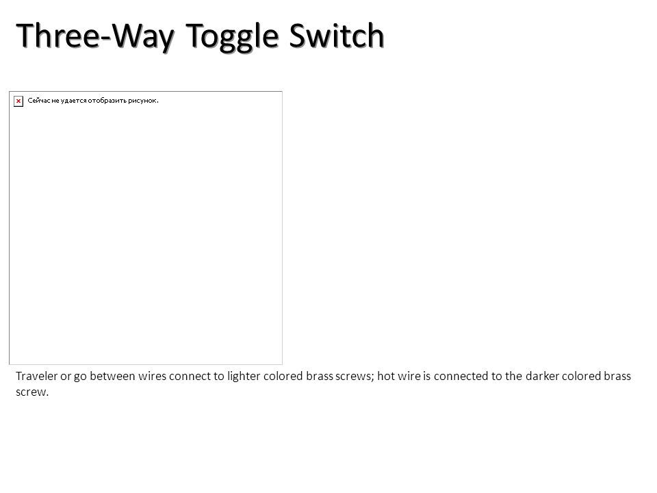 Three-Way Toggle Switch Traveler or go between wires connect to lighter colored brass screws; hot wire is connected to the darker colored brass screw.