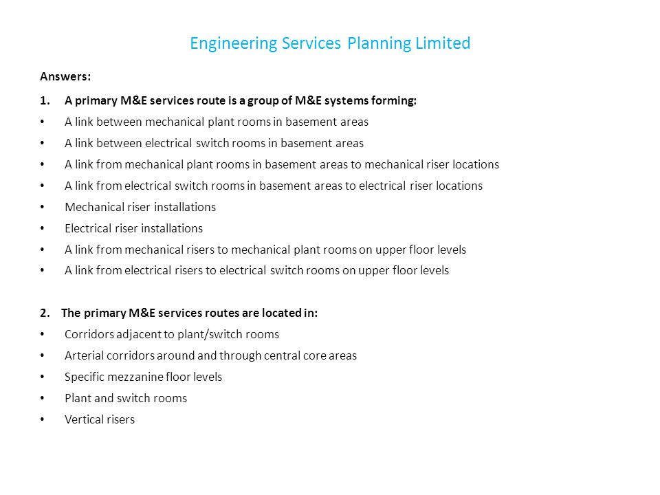 Answers: 1.A primary M&E services route is a group of M&E systems forming: A link between mechanical plant rooms in basement areas A link between elec