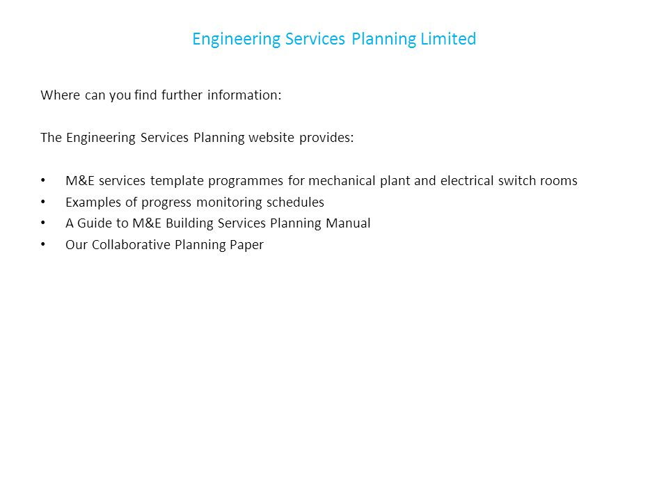 Where can you find further information: The Engineering Services Planning website provides: M&E services template programmes for mechanical plant and