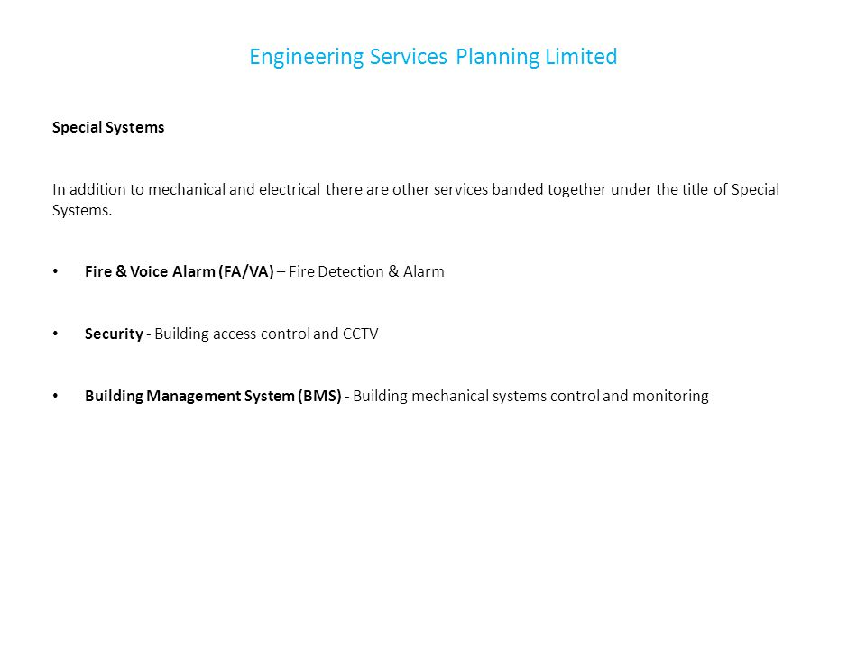 Engineering Services Planning Limited Special Systems In addition to mechanical and electrical there are other services banded together under the titl