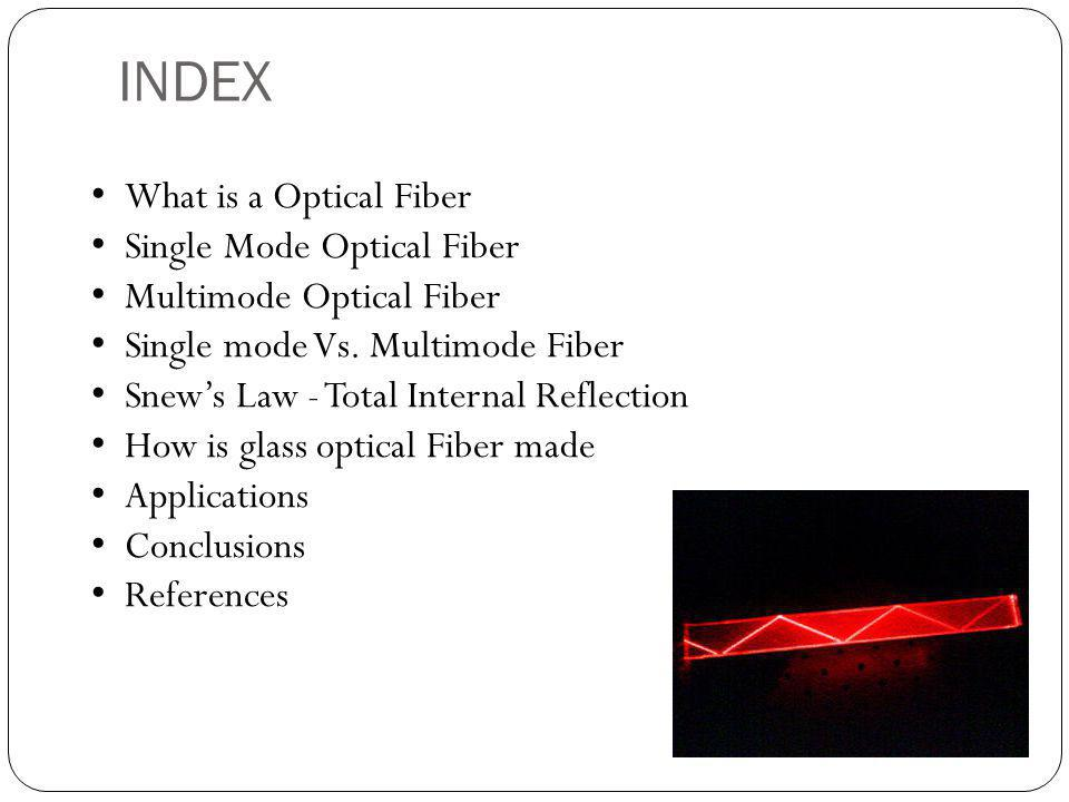 What is a Optical Fiber Single Mode Optical Fiber Multimode Optical Fiber Single mode Vs.