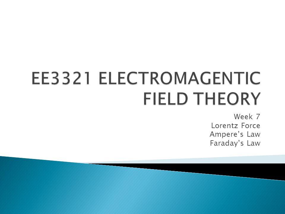 Week 7 Lorentz Force Amperes Law Faradays Law