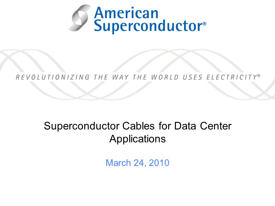 Superconductor Cables for LV DC Power Distribution in Computer Data Centers Refrigeration HTS in Cryostat Junction Box Monitoring A DC power distribution system within Data Centers could increase the efficiency of typical operations by over 28%* * DC Power for Improved Data Center Efficiency, Lawrence Berkley National Laboratorys (LBNL), 2006, p60 Conventional copper bus work from DC plant to PDUs Voltage drop limits length and therefore data center design Resistance produces heat and increased cooling costs Large number of cables are heavy, expensive to install, and require significant support Data Center Power Consumption LV Superconductor DC Power Cable Equivalent Power Density of Copper to Superconductors LV Superconductor DC Power Cable No voltage drop frees up data center design (better floor space utilization) No electrical resistance reduces data center power consumption by up to 20% (losses and cooling) Small single cable reduces construction cost and time One 2 diameter, 2lb/ft cable carries >4000A an unlimited distance Attractive for data center upgrades or rebuilds