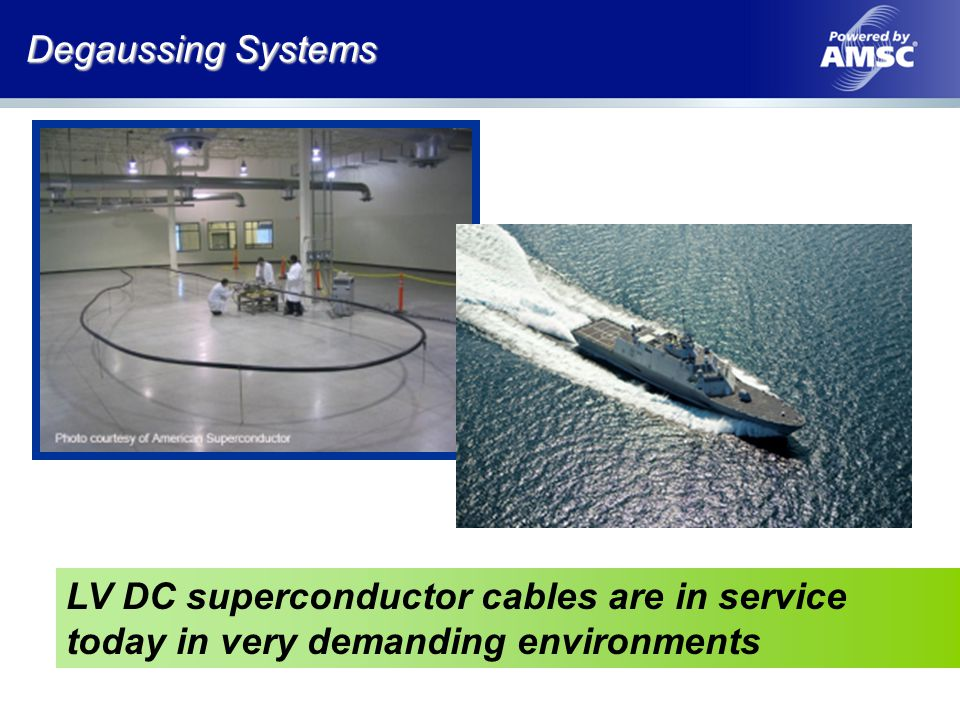 Degaussing Systems LV DC superconductor cables are in service today in very demanding environments