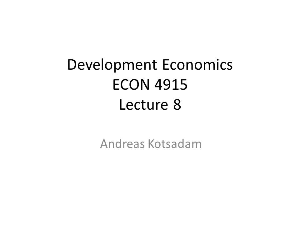 Development Economics ECON 4915 Lecture 8 Andreas Kotsadam