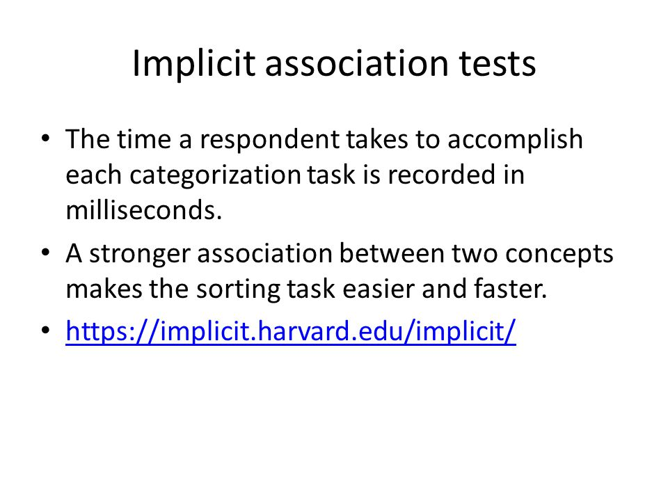 Implicit association tests The time a respondent takes to accomplish each categorization task is recorded in milliseconds.