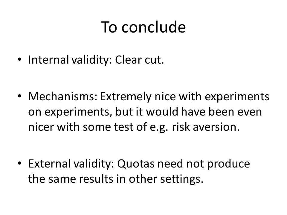 To conclude Internal validity: Clear cut.