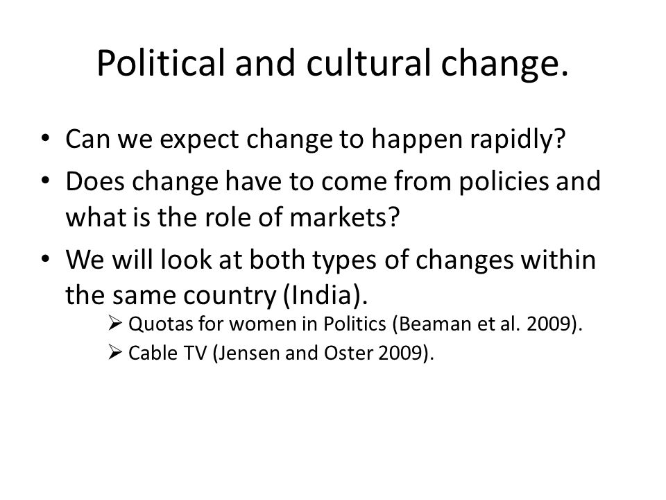 Political and cultural change. Can we expect change to happen rapidly.