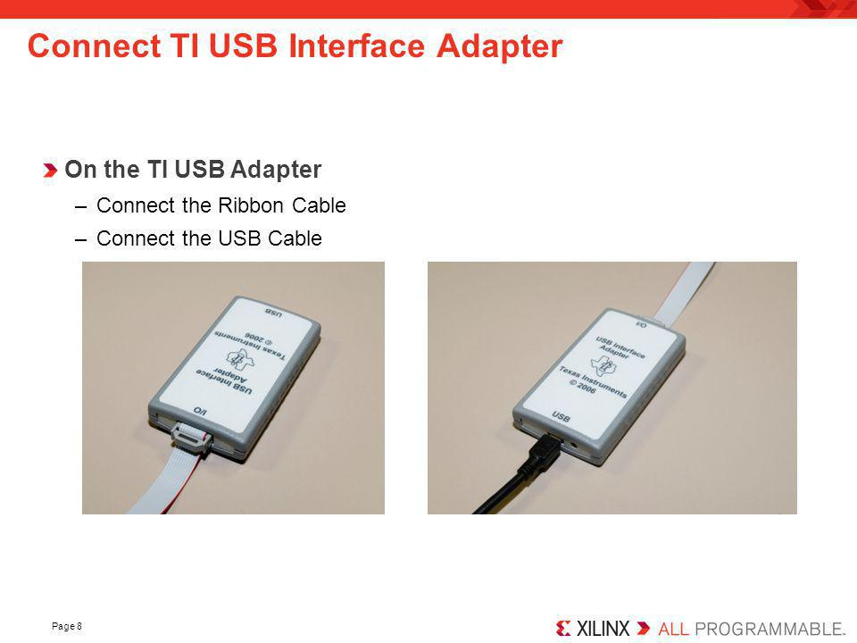 Page 8 Connect TI USB Interface Adapter On the TI USB Adapter –Connect the Ribbon Cable –Connect the USB Cable