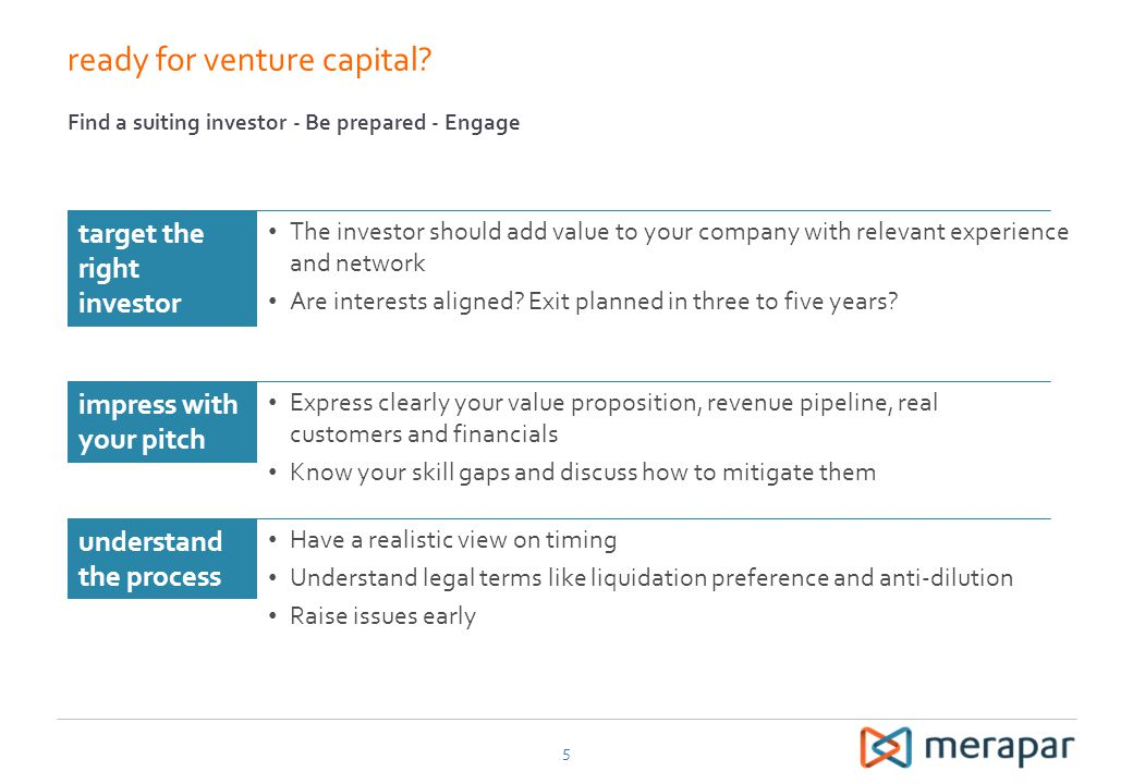 ready for venture capital? 5 Find a suiting investor - Be prepared - Engage The investor should add value to your company with relevant experience and
