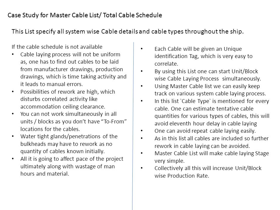 Case Study for Master Cable List/ Total Cable Schedule Each Cable will be given an Unique identification Tag, which is very easy to correlate. By usin