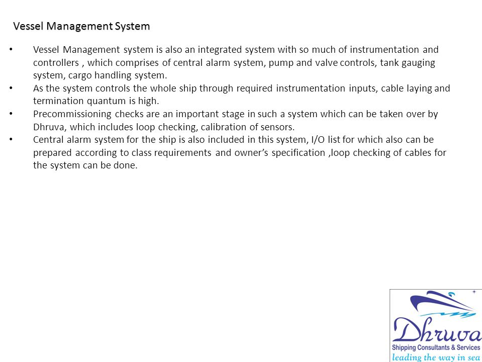 Vessel Management System Vessel Management system is also an integrated system with so much of instrumentation and controllers, which comprises of cen
