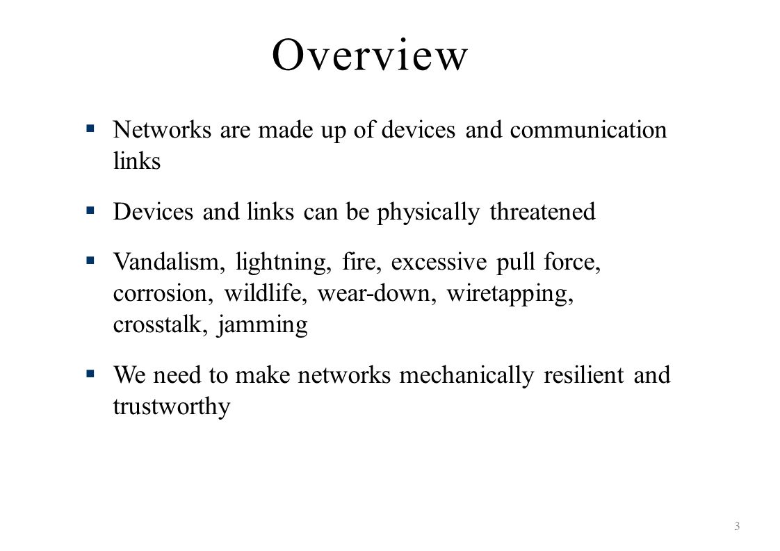 Overview 3 Networks are made up of devices and communication links Devices and links can be physically threatened Vandalism, lightning, fire, excessiv